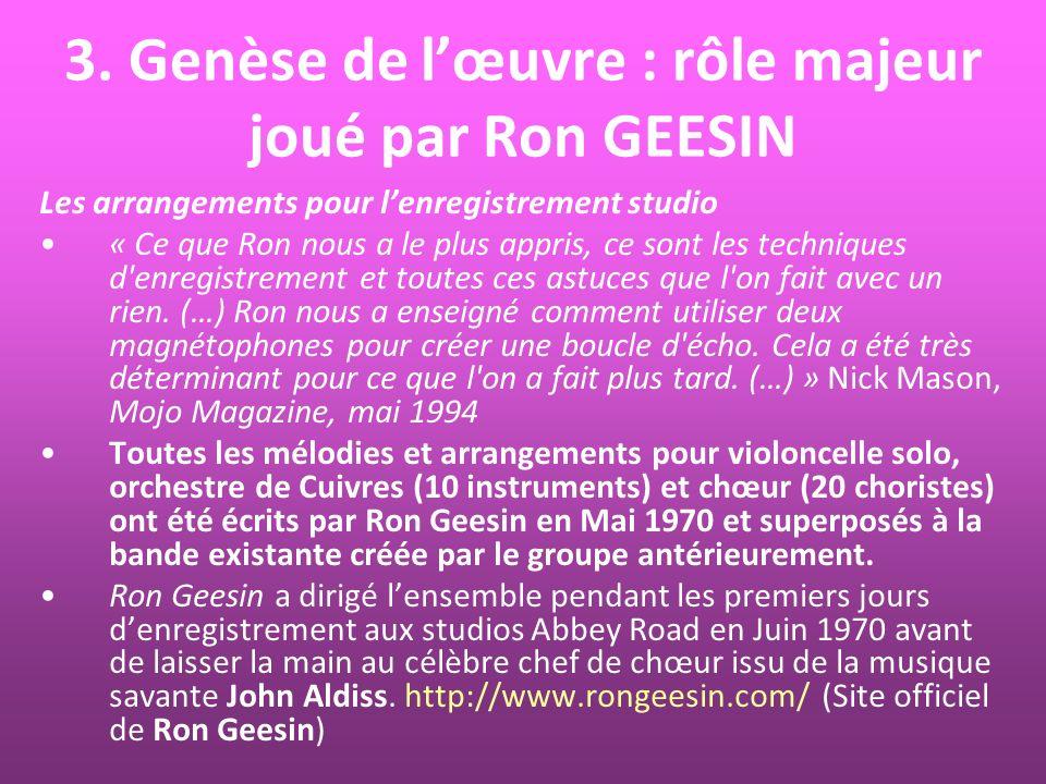 3. Genèse de lœuvre : rôle majeur joué par Ron GEESIN Les arrangements pour lenregistrement studio « Ce que Ron nous a le plus appris, ce sont les tec