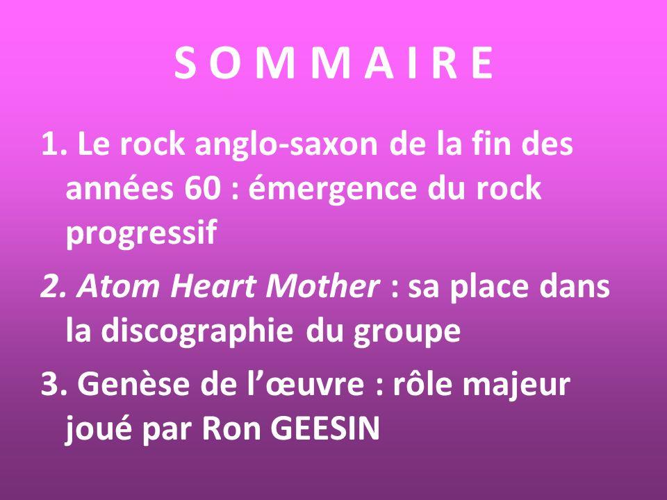 S O M M A I R E 1. Le rock anglo-saxon de la fin des années 60 : émergence du rock progressif 2. Atom Heart Mother : sa place dans la discographie du
