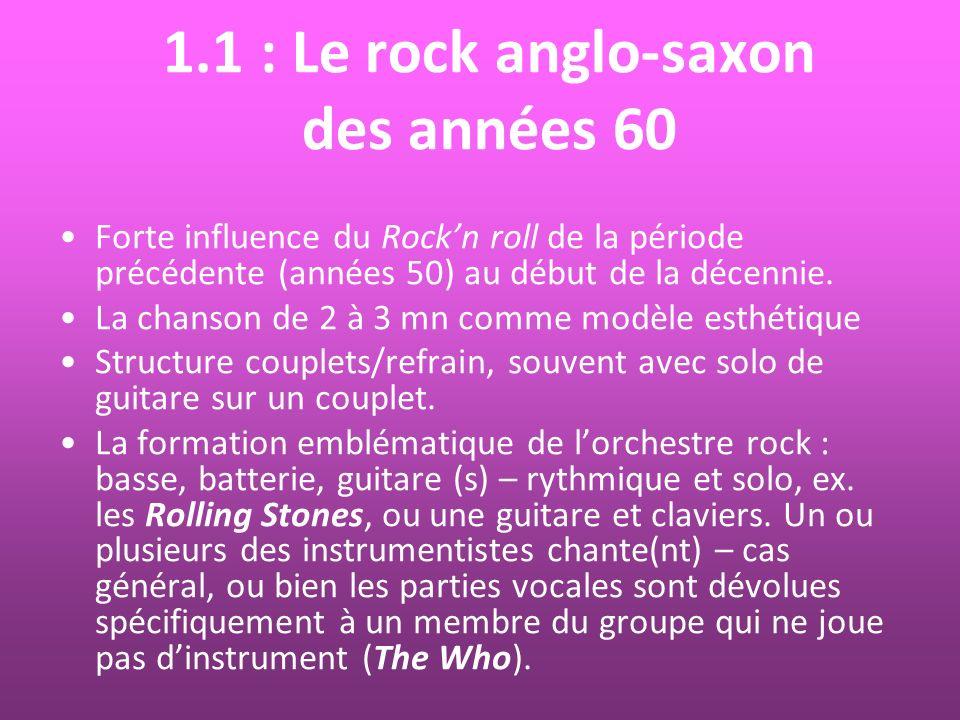1.1 : Le rock anglo-saxon des années 60 Forte influence du Rockn roll de la période précédente (années 50) au début de la décennie. La chanson de 2 à