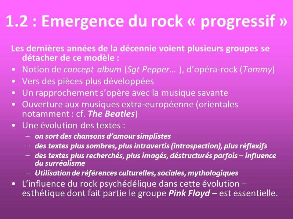 1.2 : Emergence du rock « progressif » Les dernières années de la décennie voient plusieurs groupes se détacher de ce modèle : Notion de concept album