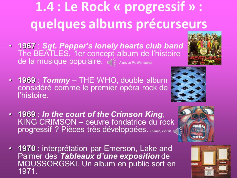 1.4 : Le Rock « progressif » : quelques albums précurseurs 19671967 : Sgt. Peppers lonely hearts club band The BEATLES, 1er concept album de lhistoire