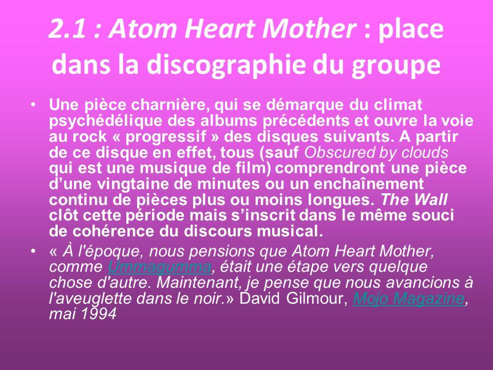 2.1 : Atom Heart Mother : place dans la discographie du groupe Une pièce charnière, qui se démarque du climat psychédélique des albums précédents et o