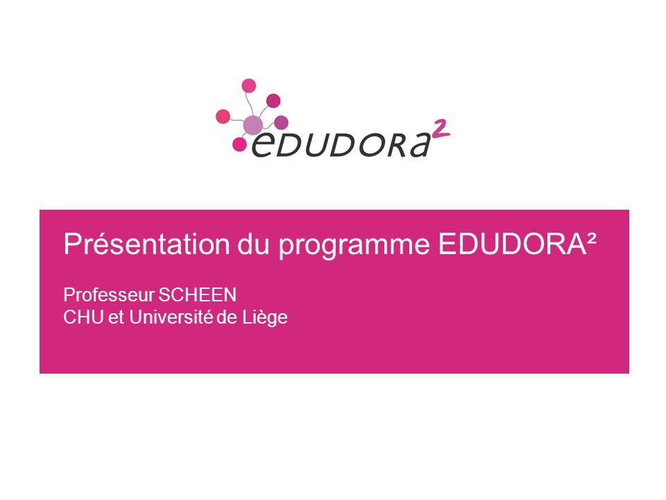 2 Présentation du programme EDUDORA² Professeur SCHEEN CHU et Université de Liège