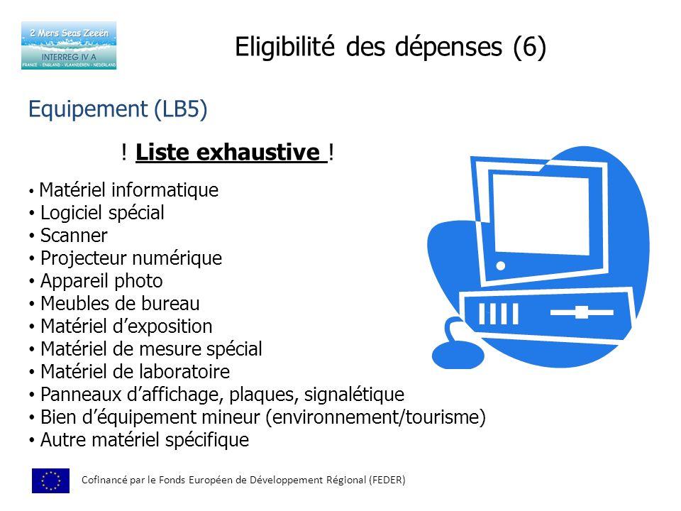 Eligibilité des dépenses (6) Cofinancé par le Fonds Européen de Développement Régional (FEDER) Equipement (LB5) ! Liste exhaustive ! Matériel informat