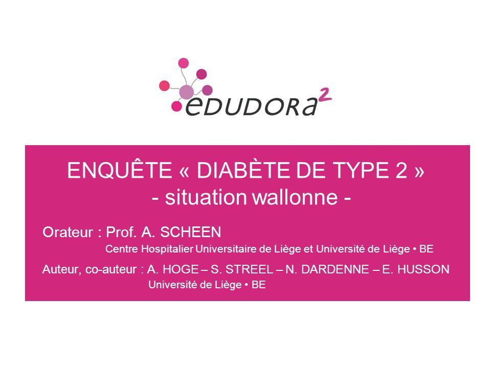 2 ENQUÊTE « DIABÈTE DE TYPE 2 » - situation wallonne - Orateur : Prof. A. SCHEEN Centre Hospitalier Universitaire de Liège et Université de Liège BE A