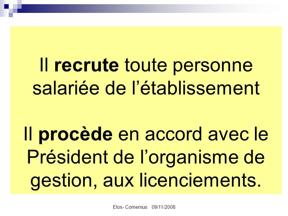 Elos- Comenius 09/11/2006 Il recrute toute personne salariée de létablissement Il procède en accord avec le Président de lorganisme de gestion, aux licenciements.
