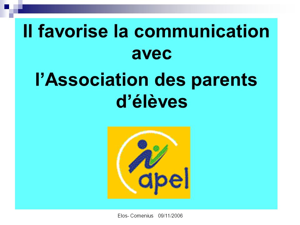 Elos- Comenius 09/11/2006 Il favorise la communication avec lAssociation des parents délèves