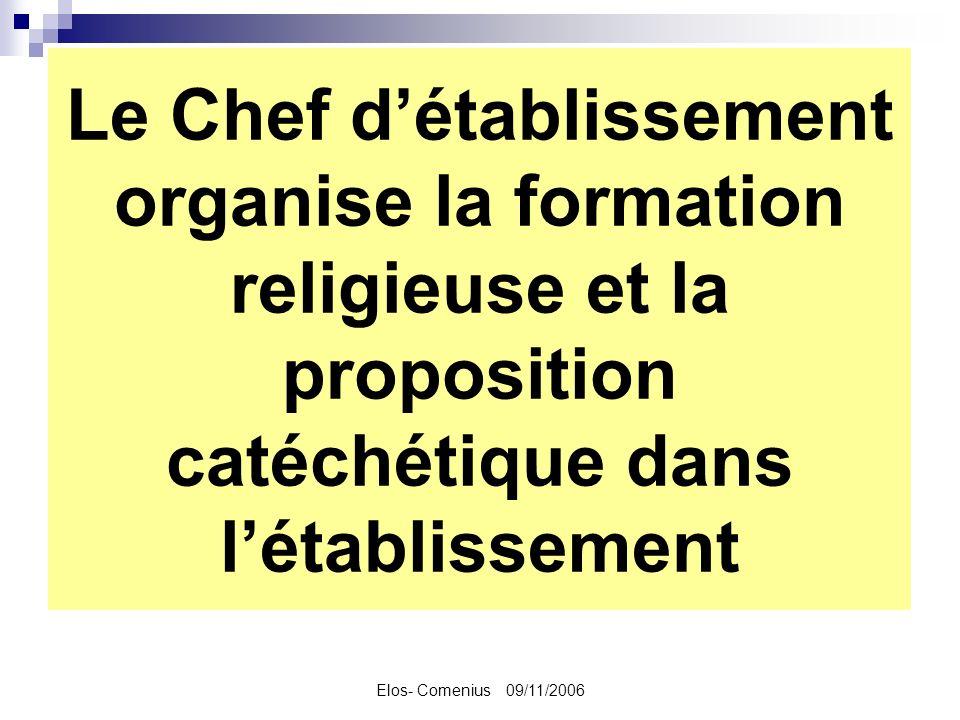 Elos- Comenius 09/11/2006 Le Chef détablissement organise la formation religieuse et la proposition catéchétique dans létablissement