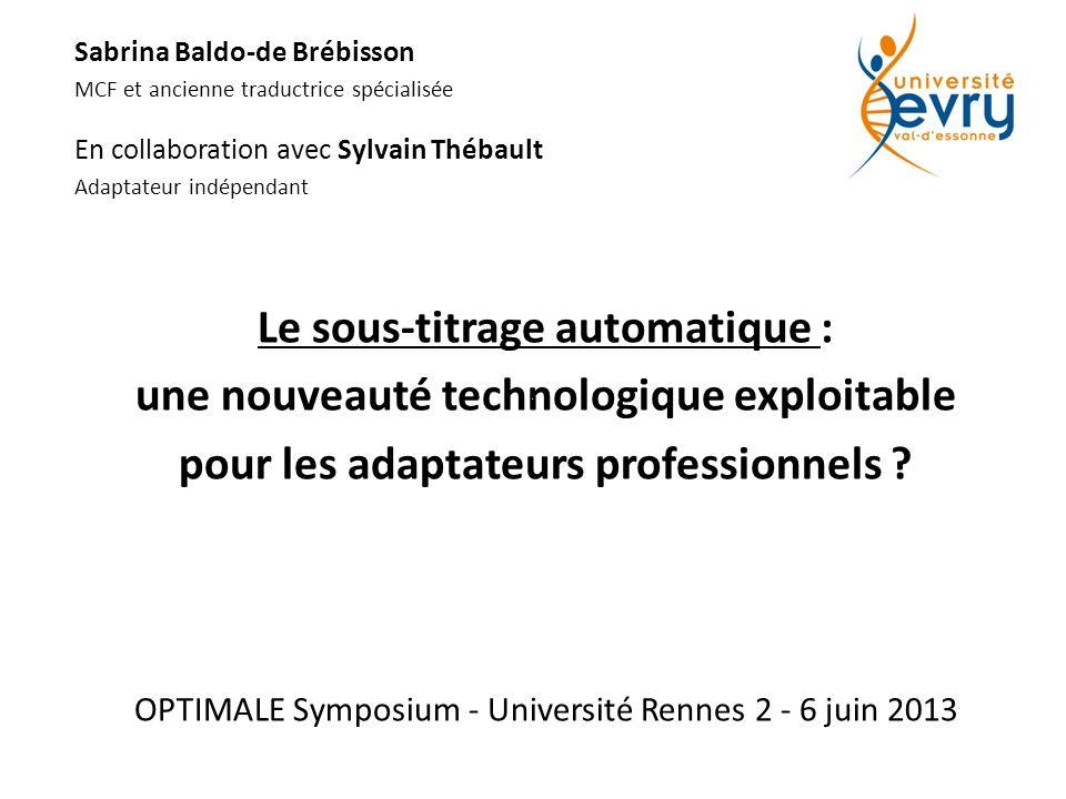 Sabrina Baldo-de Brébisson MCF et ancienne traductrice spécialisée En collaboration avec Sylvain Thébault Adaptateur indépendant Le sous-titrage autom