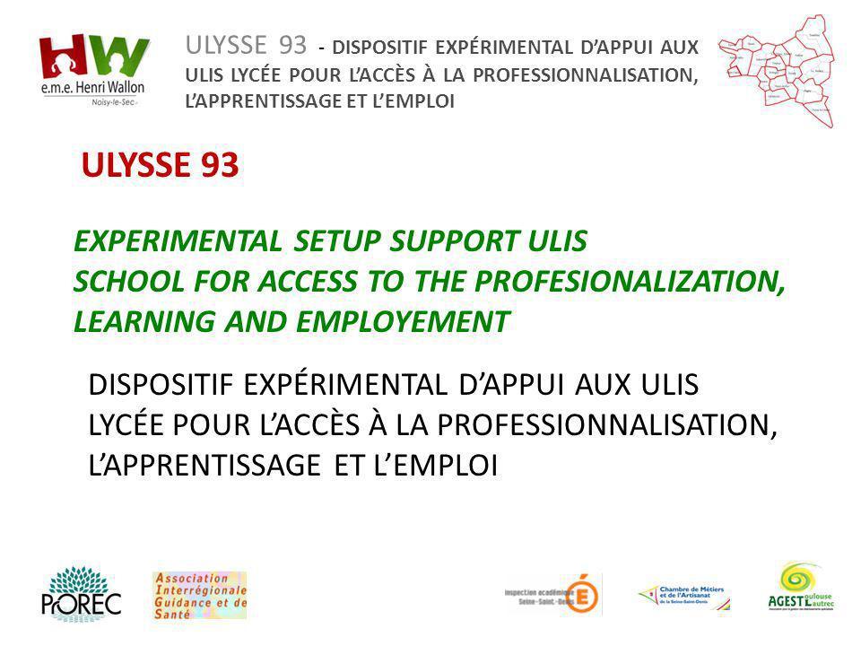 ULYSSE 93 - DISPOSITIF EXPÉRIMENTAL DAPPUI AUX ULIS LYCÉE POUR LACCÈS À LA PROFESSIONNALISATION, LAPPRENTISSAGE ET LEMPLOI Groupes de travail : Adaptation et transfert Pilote : PrO REC Calendrier : OCTOBRE 2011 – SEPTEMBRE 2012 Objectifs : Exploiter les critères de réussite du modèle Hollandais Produits attendus : Rapport de lapproche Pro REC identifiant les critères de réussite Working groups: Pilot: PrO REC Calendar: OCTOBER 2011 – SEPTEMBER 2012 Objectives : Exploiting the success criteria of the Dutch model Deliverables : Report of the approach PrO REC to identify the success criteria