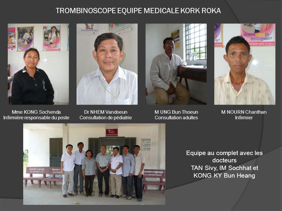TROMBINOSCOPE EQUIPE MEDICALE KORK ROKA Mme KONG Sochenda Infirmière responsable du poste Dr NHEM Vandoeun Consultation de pédiatrie M UNG Bun Thoeun
