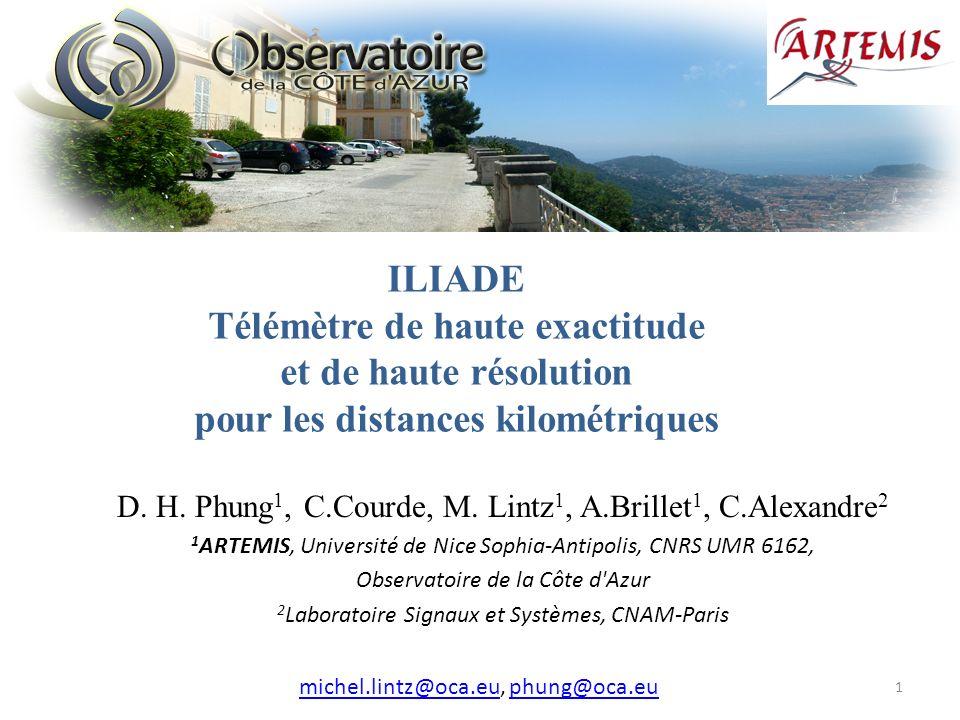 1 ILIADE Télémètre de haute exactitude et de haute résolution pour les distances kilométriques D. H. Phung 1, C.Courde, M. Lintz 1, A.Brillet 1, C.Ale