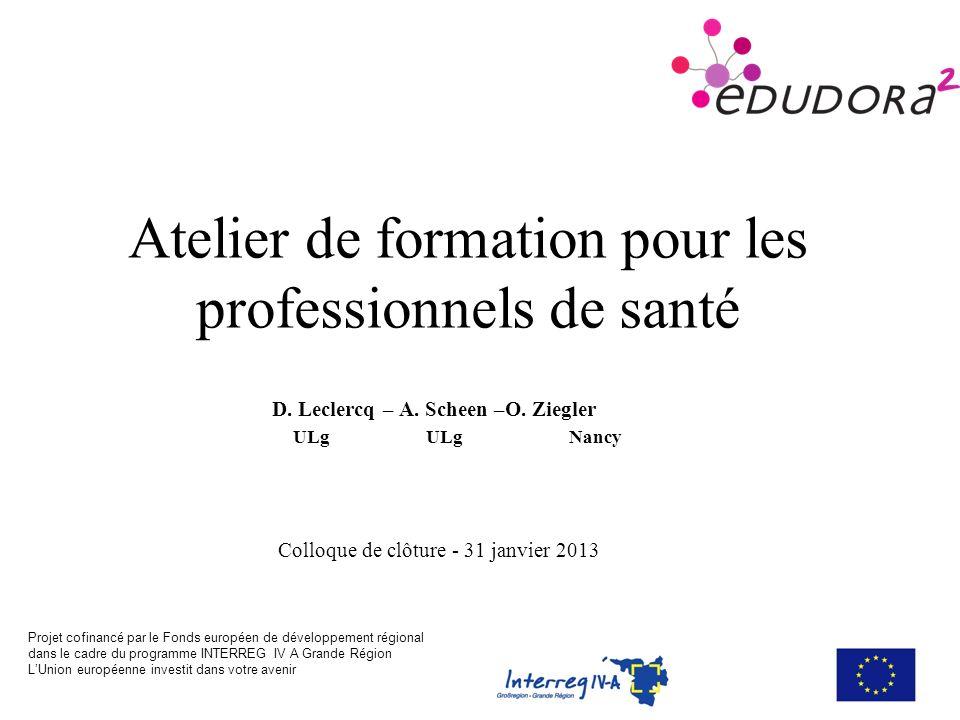 Atelier de formation pour les professionnels de santé D. Leclercq – A. Scheen –O. Ziegler ULg ULg Nancy Projet cofinancé par le Fonds européen de déve