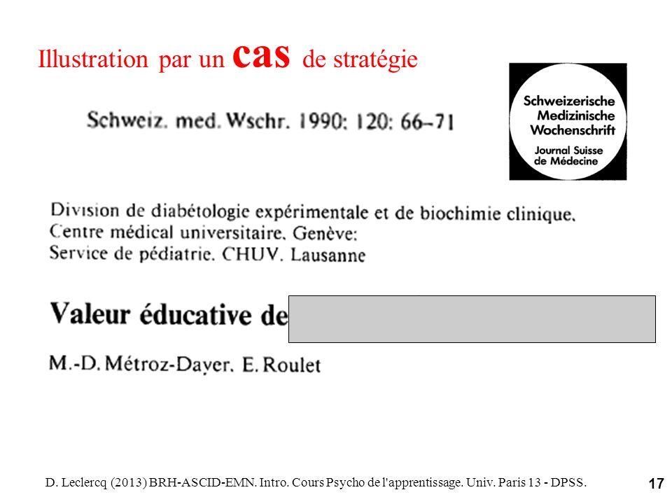 D. Leclercq (2013) BRH-ASCID-EMN. Intro. Cours Psycho de l'apprentissage. Univ. Paris 13 - DPSS. 17 Illustration par un cas de stratégie