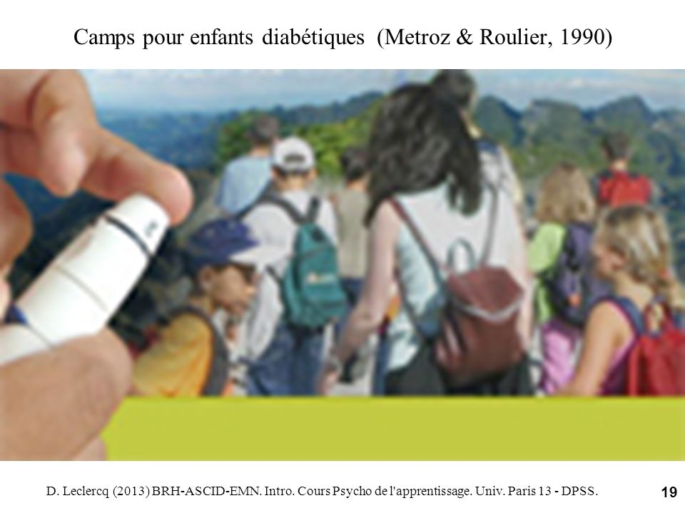 Camps pour enfants diabétiques (Metroz & Roulier, 1990) D. Leclercq (2013) BRH-ASCID-EMN. Intro. Cours Psycho de l'apprentissage. Univ. Paris 13 - DPS