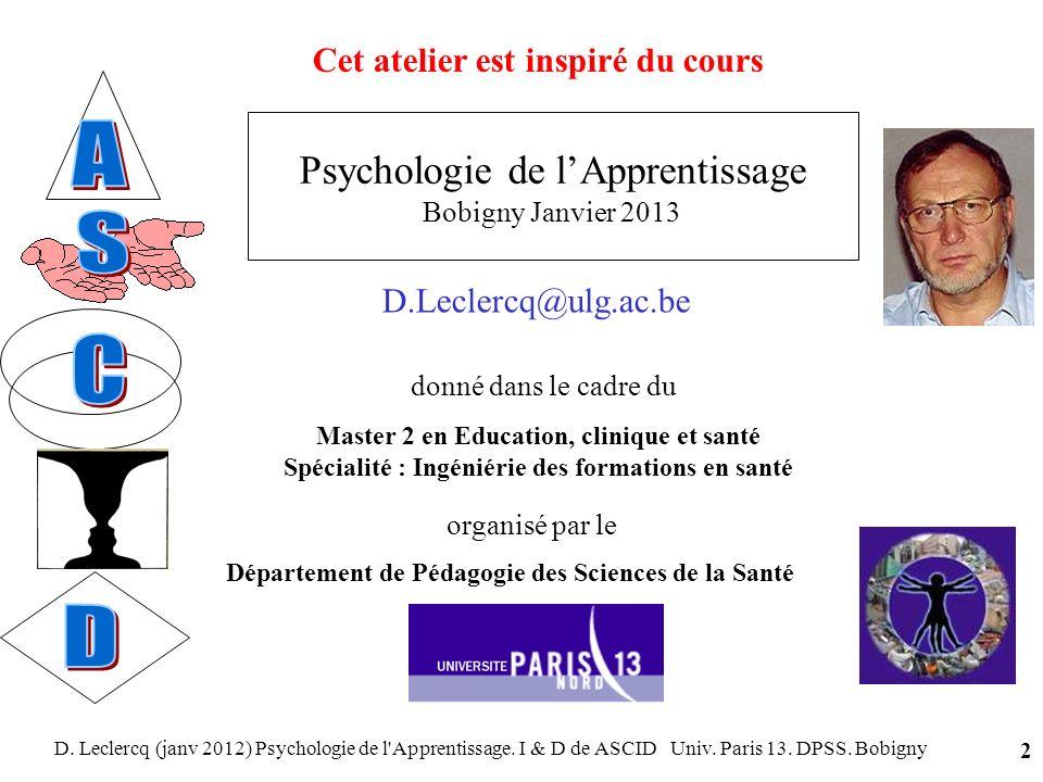 D. Leclercq (janv 2012) Psychologie de l'Apprentissage. I & D de ASCID Univ. Paris 13. DPSS. Bobigny 2 D.Leclercq@ulg.ac.be Psychologie de lApprentiss