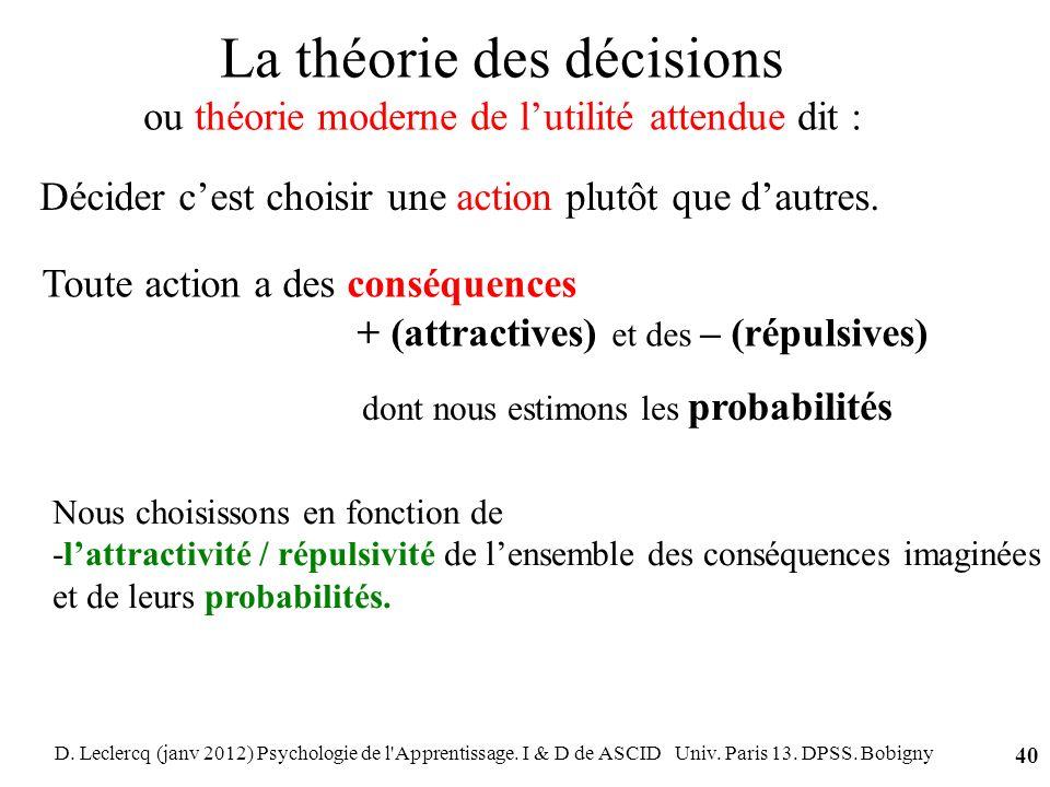 D. Leclercq (janv 2012) Psychologie de l'Apprentissage. I & D de ASCID Univ. Paris 13. DPSS. Bobigny 40 La théorie des décisions ou théorie moderne de