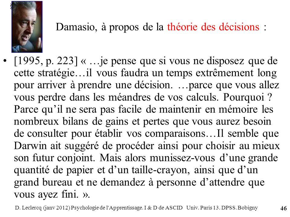 D. Leclercq (janv 2012) Psychologie de l'Apprentissage. I & D de ASCID Univ. Paris 13. DPSS. Bobigny 46 Damasio, à propos de la théorie des décisions