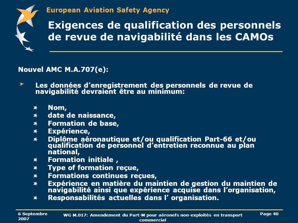 European Aviation Safety Agency 6 Septembre 2007 WG M.017: Amendement du Part-M pour aéronefs non-exploités en transport commercial Page 40 Exigences