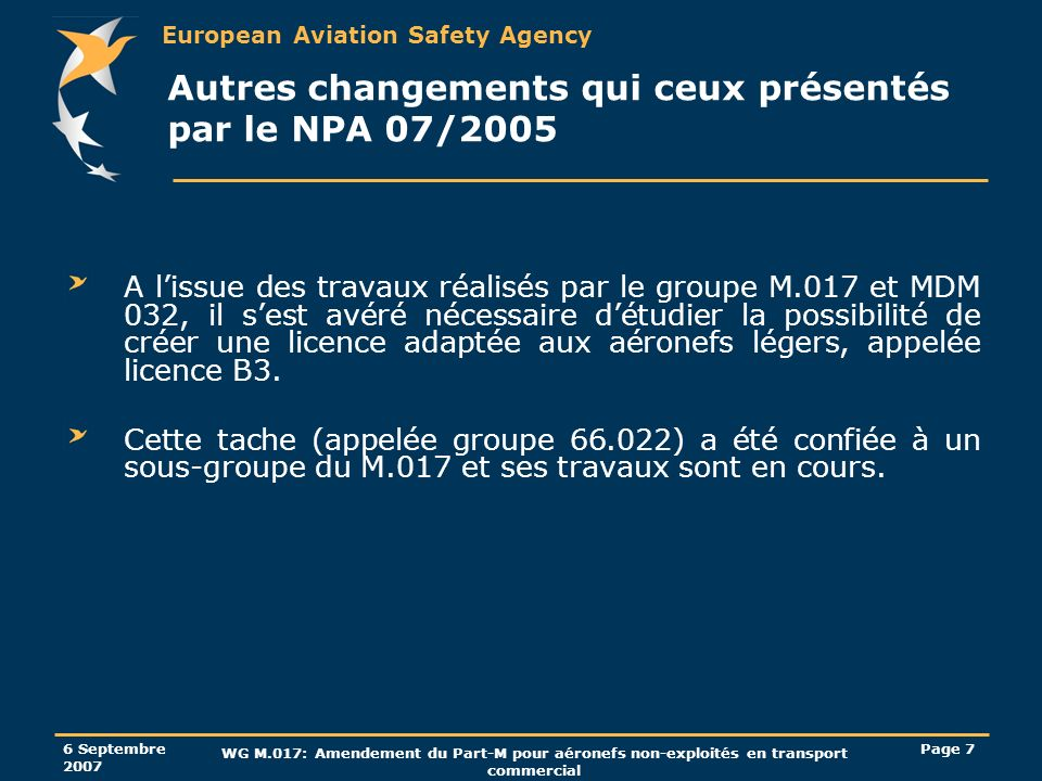European Aviation Safety Agency 6 Septembre 2007 WG M.017: Amendement du Part-M pour aéronefs non-exploités en transport commercial Page 7 Autres chan