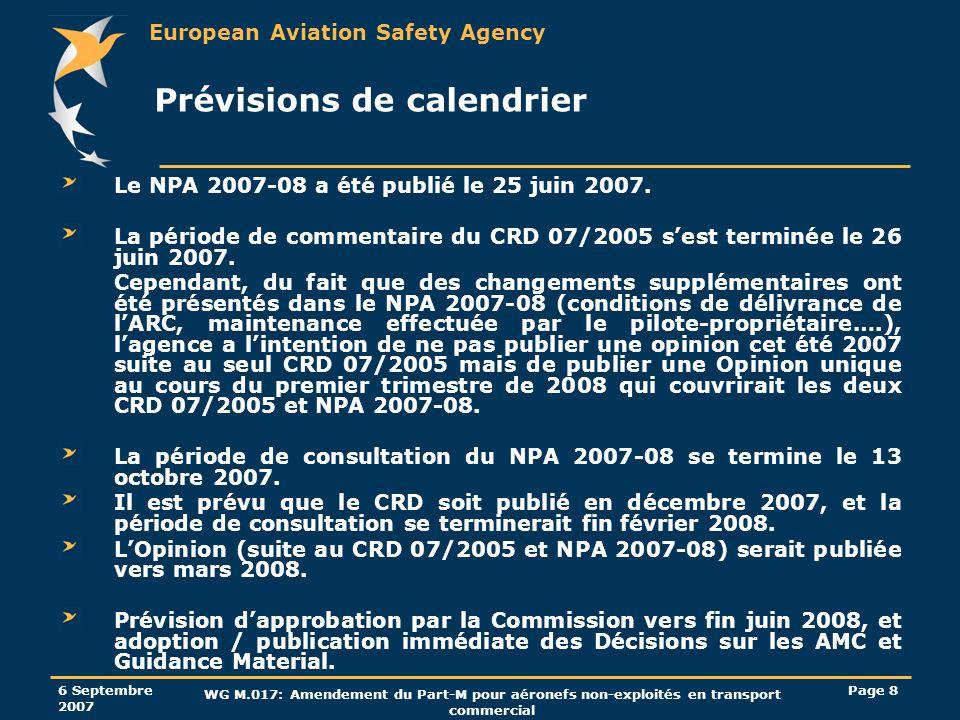European Aviation Safety Agency 6 Septembre 2007 WG M.017: Amendement du Part-M pour aéronefs non-exploités en transport commercial Page 19 Procédure dapprobation indirecte du programme dentretien Le NPA 2007-08 couvre le cas où lEtat Membre dimmatriculation nest pas également létat responsable pour le CAMO.