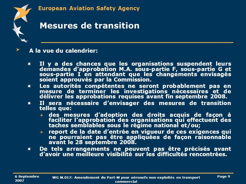 European Aviation Safety Agency 6 Septembre 2007 WG M.017: Amendement du Part-M pour aéronefs non-exploités en transport commercial Page 50 M.A.901: Revue de navigabilité Amendement pour les aéronefs de 2730 Kg MTOM et moins et non exploités en transport commercial (CRD 07/2005 and NPA 2007-08): Possibilité pour le propriétaire de choisir entre un organisme CAMO ou lautorité compétente; de confier cet aéronef par contrat à tout organisme CAMO approuvé sous-partie I pour délivrer un ARC (après une revue complète de navigabilité), même si cet aéronef nest pas resté en environnement contrôlé pendant les 12 derniers mois.