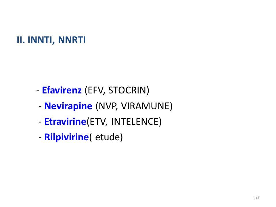 II. INNTI, NNRTI - Efavirenz (EFV, STOCRIN) - Nevirapine (NVP, VIRAMUNE) - Etravirine(ETV, INTELENCE) - Rilpivirine( etude) 51