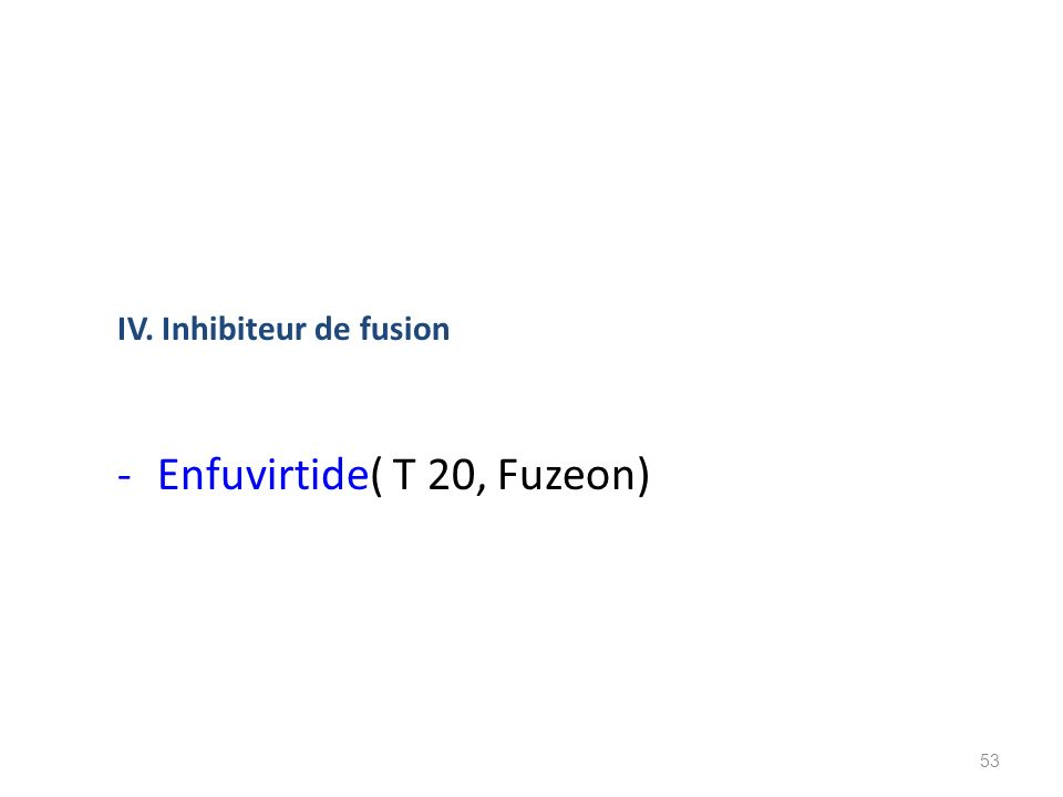 IV. Inhibiteur de fusion -Enfuvirtide( T 20, Fuzeon) 53