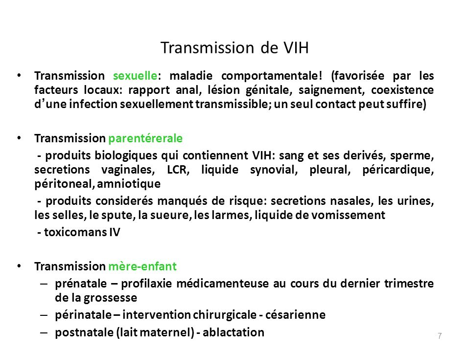 Transmission de VIH Transmission sexuelle: maladie comportamentale! (favorisée par les facteurs locaux: rapport anal, lésion génitale, saignement, coe