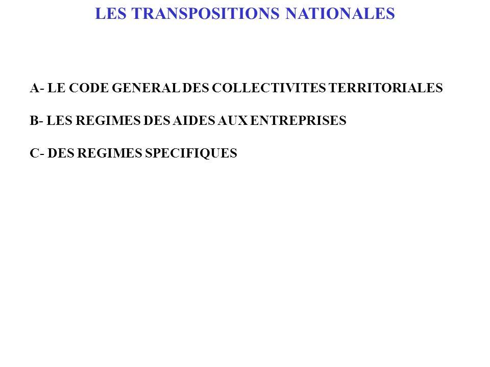 A- LE CODE GENERAL DES COLLECTIVITES TERRITORIALES B- LES REGIMES DES AIDES AUX ENTREPRISES C- DES REGIMES SPECIFIQUES LES TRANSPOSITIONS NATIONALES