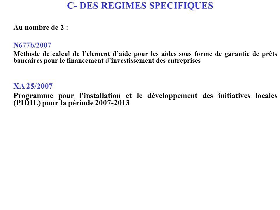 C- DES REGIMES SPECIFIQUES Au nombre de 2 : N677b/2007 Méthode de calcul de lélément daide pour les aides sous forme de garantie de prêts bancaires po
