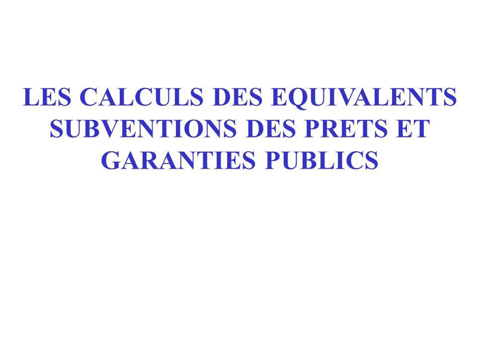 LES CALCULS DES EQUIVALENTS SUBVENTIONS DES PRETS ET GARANTIES PUBLICS