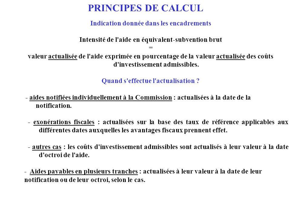 PRINCIPES DE CALCUL Indication donnée dans les encadrements Intensité de l'aide en équivalent-subvention brut = valeur actualisée de l'aide exprimée e