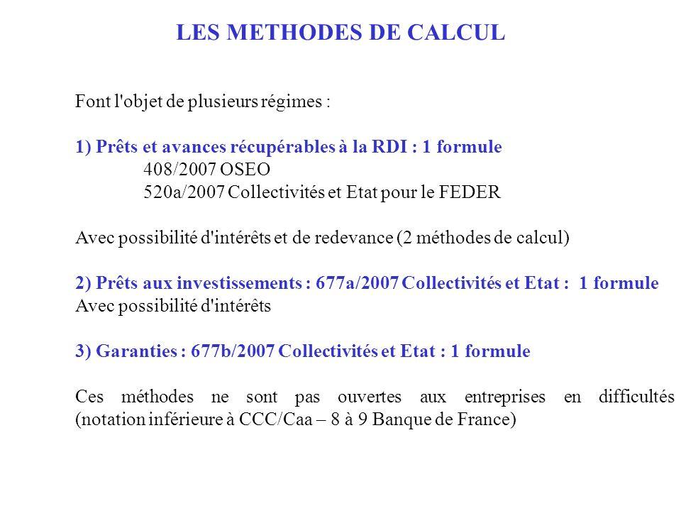 LES METHODES DE CALCUL Font l'objet de plusieurs régimes : 1) Prêts et avances récupérables à la RDI : 1 formule 408/2007 OSEO 520a/2007 Collectivités