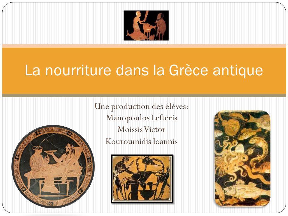 Une production des élèves: Manopoulos Lefteris Moissis Victor Kouroumidis Ioannis La nourriture dans la Grèce antique