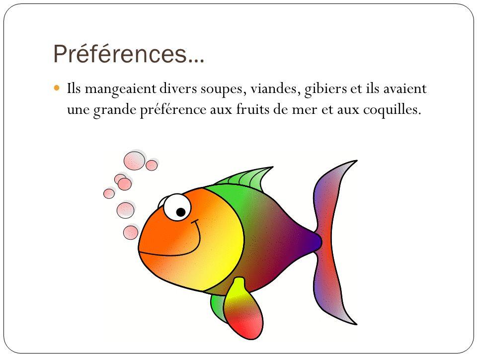 Préférences… Ils mangeaient divers soupes, viandes, gibiers et ils avaient une grande préférence aux fruits de mer et aux coquilles.