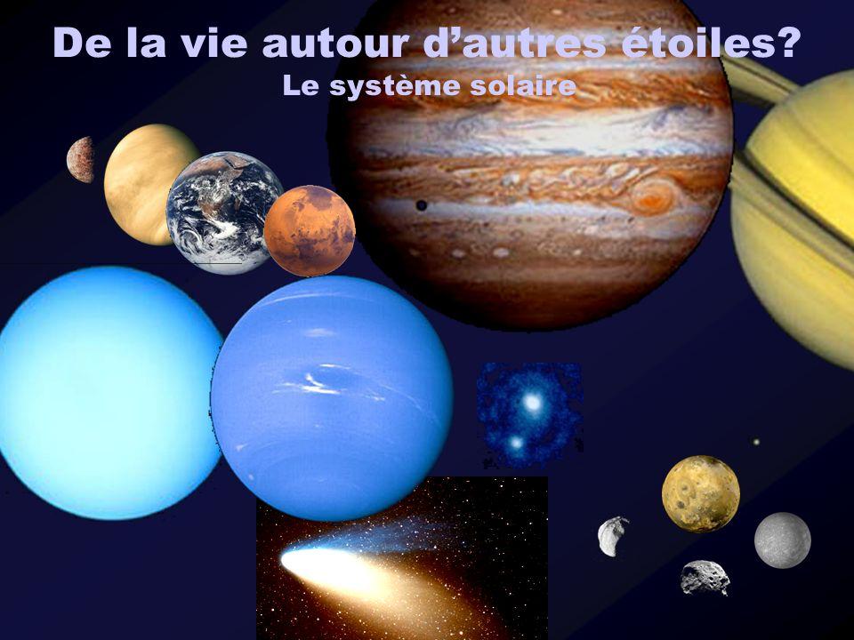 Le système solaire De la vie autour dautres étoiles?