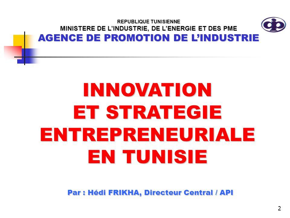 2 INNOVATION ET STRATEGIE ENTREPRENEURIALE EN TUNISIE Par : Hédi FRIKHA, Directeur Central / API Par : Hédi FRIKHA, Directeur Central / API REPUBLIQUE