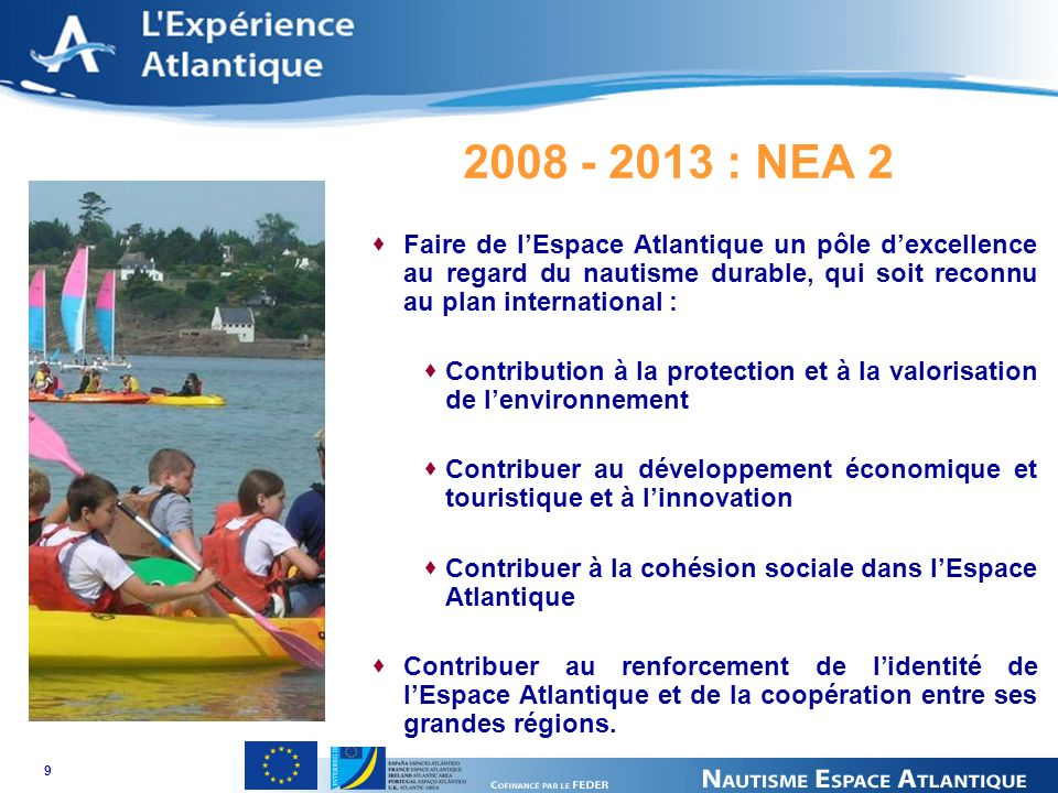 9 2008 - 2013 : NEA 2 Faire de lEspace Atlantique un pôle dexcellence au regard du nautisme durable, qui soit reconnu au plan international : Contribu