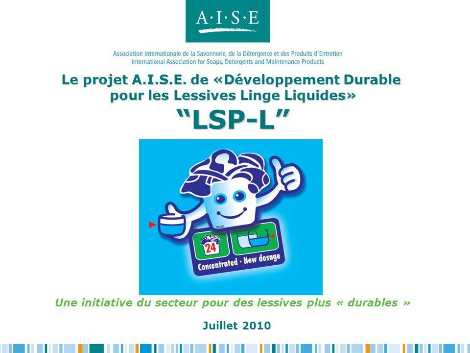 Le projet A.I.S.E. de «Développement Durable pour les Lessives Linge Liquides» LSP-L Le projet A.I.S.E. de «Développement Durable pour les Lessives Li