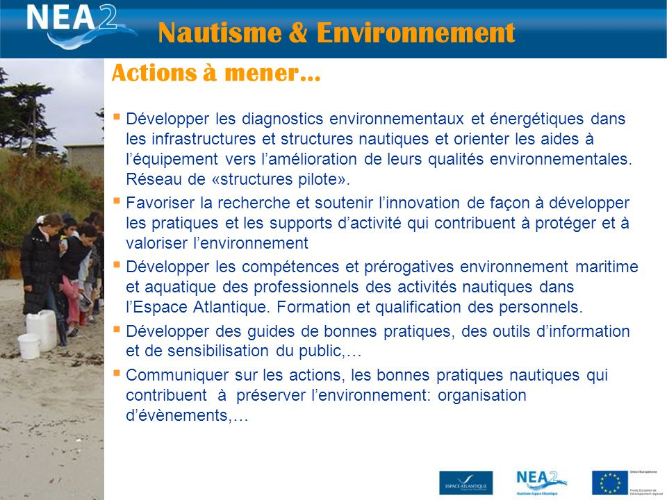 Développer les diagnostics environnementaux et énergétiques dans les infrastructures et structures nautiques et orienter les aides à léquipement vers lamélioration de leurs qualités environnementales.