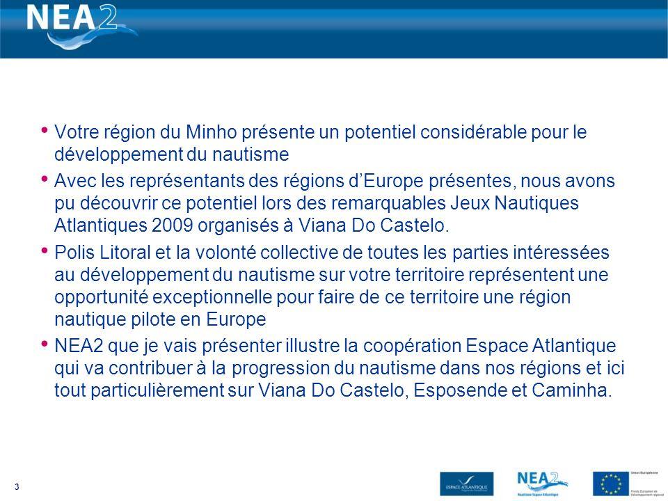 Votre région du Minho présente un potentiel considérable pour le développement du nautisme Avec les représentants des régions dEurope présentes, nous avons pu découvrir ce potentiel lors des remarquables Jeux Nautiques Atlantiques 2009 organisés à Viana Do Castelo.