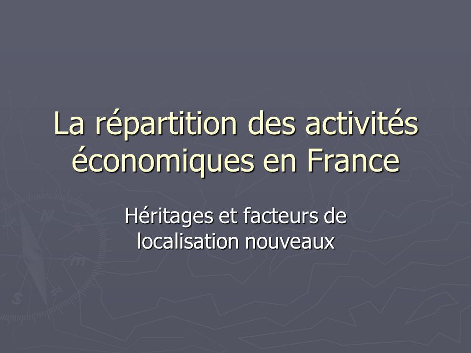 La répartition des activités économiques en France Héritages et facteurs de localisation nouveaux