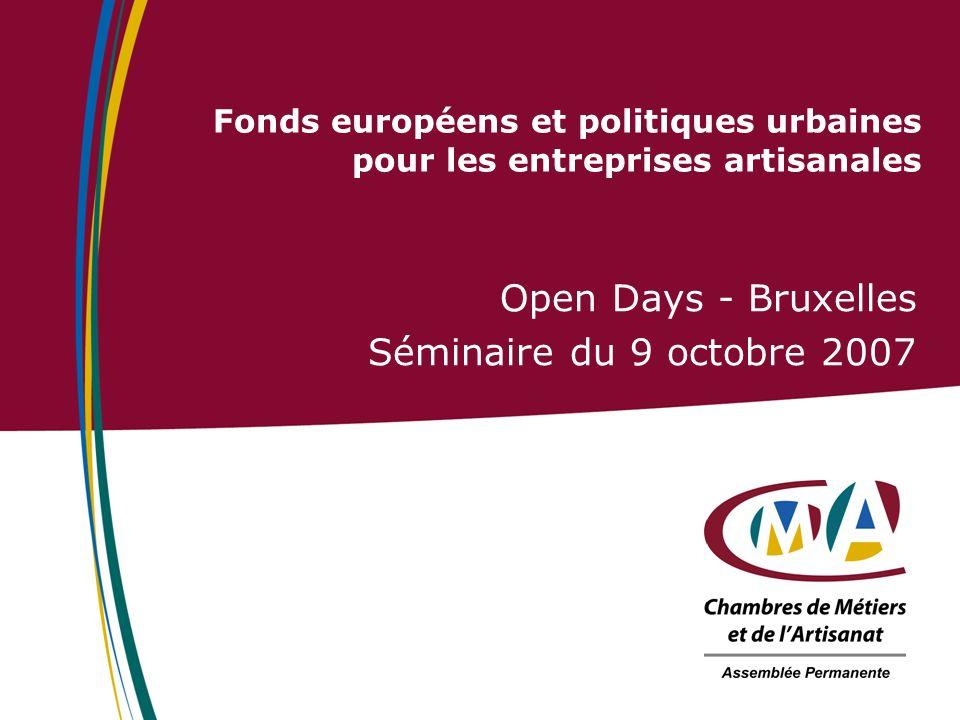 Fonds européens et politiques urbaines pour les entreprises artisanales Open Days - Bruxelles Séminaire du 9 octobre 2007