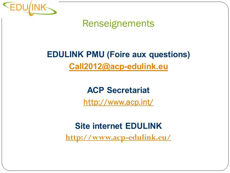 Renseignements EDULINK PMU (Foire aux questions) Call2012@acp-edulink.eu ACP Secretariat http://www.acp.int/ Site internet EDULINK http://www.acp-edul
