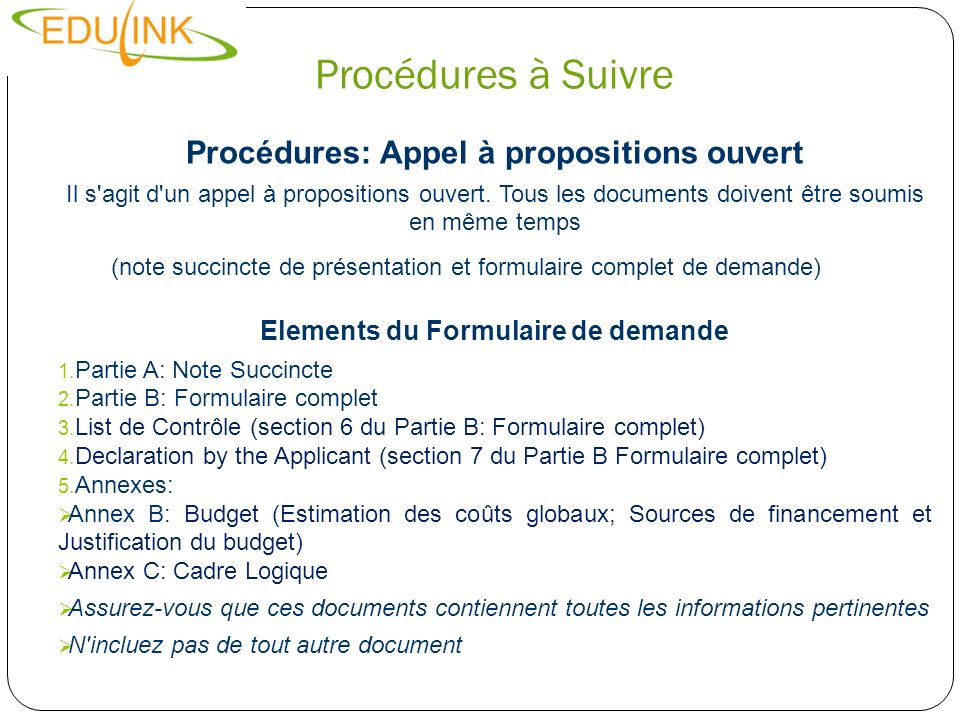 Procédures à Suivre Procédures: Appel à propositions ouvert Il s'agit d'un appel à propositions ouvert. Tous les documents doivent être soumis en même