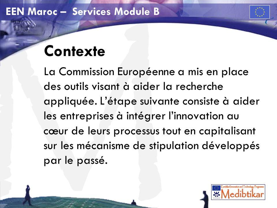 M EEN Maroc – Services Module B Contexte La Commission Européenne a mis en place des outils visant à aider la recherche appliquée.