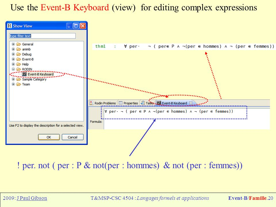 2009: J Paul GibsonT&MSP-CSC 4504 : Langages formels et applicationsEvent-B/Famille.20 Use the Event-B Keyboard (view) for editing complex expressions .