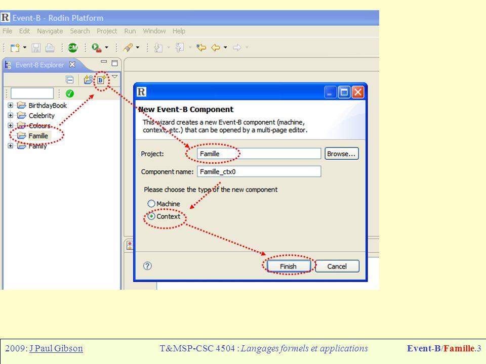 2009: J Paul GibsonT&MSP-CSC 4504 : Langages formels et applicationsEvent-B/Famille.4