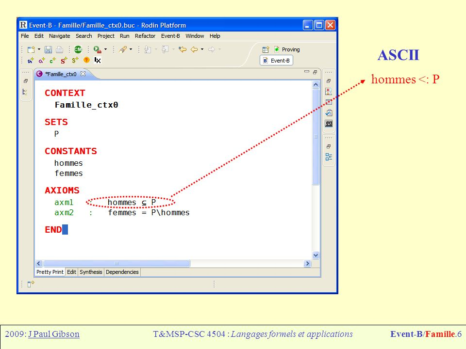 2009: J Paul GibsonT&MSP-CSC 4504 : Langages formels et applicationsEvent-B/Famille.7 ASCII Representations of the Mathematical Symbols Atomic Symbols http://www.b-core.com/ONLINEDOC/ASCIISymbols.html